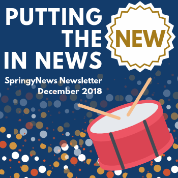 Putting the New in News. SpringyNews, December 2018 Edition