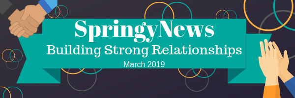 SpringyNews: Building Strong Relationships March 2019