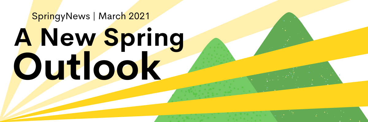 A New Spring Outlook | March 2021 SpringyNews