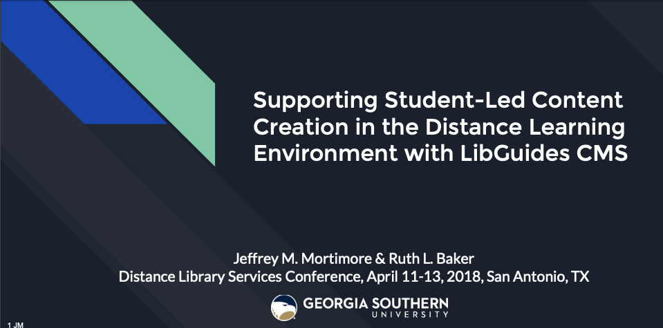 Jeffrey Mortimore & Ruth Baker from Georgia Southern University presenting on using LibGuides CMS to 'Support Student-Led Content Creation in the Distance Learning Environment with LibGuides CMS at the 2018 Distance Library Services Conference.