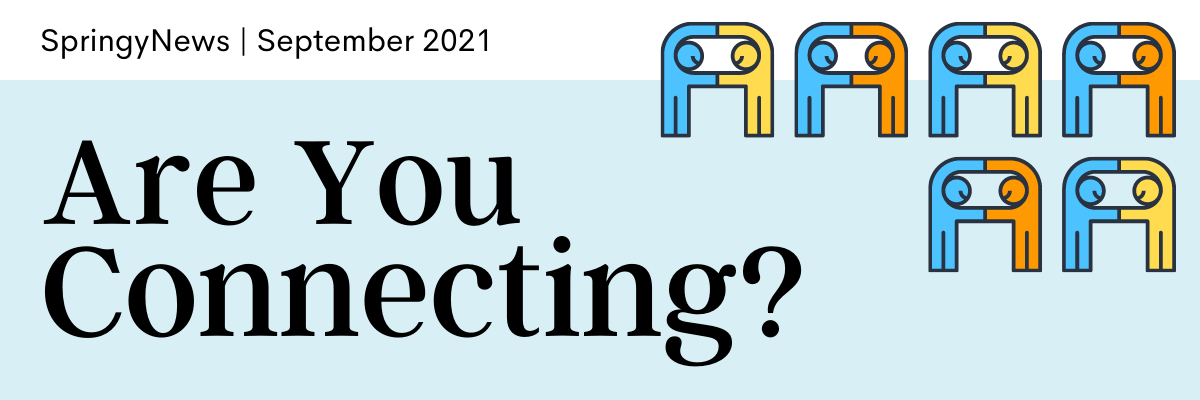 Are You Connecting. SpringyNews   September 2021