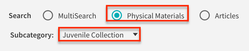 "choose ""physical materials"" and the Juvenile collection subcategory"