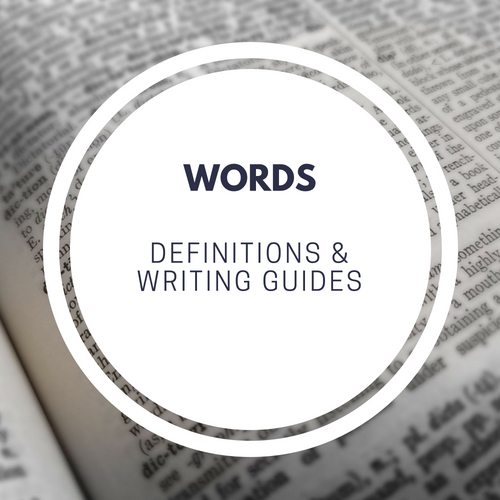 Dictionaries, Definitions, Writing Guides