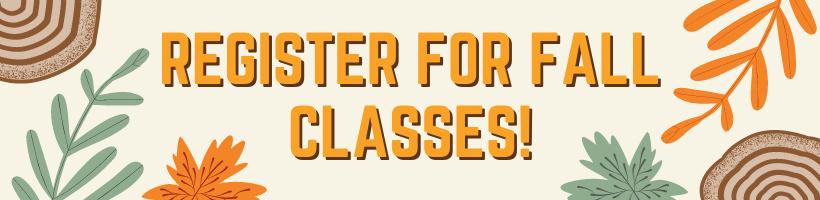 Register for fall classes!
