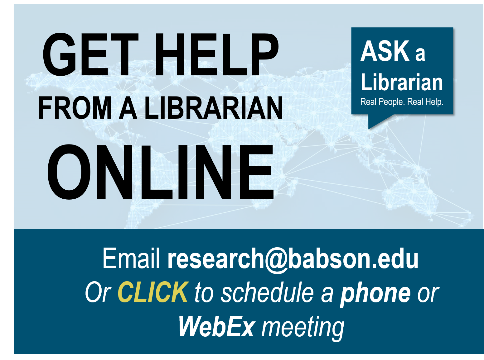 Get Help from a Librarian Online - email research@babson.edu or click to schedule a phone or WebEx Meeting