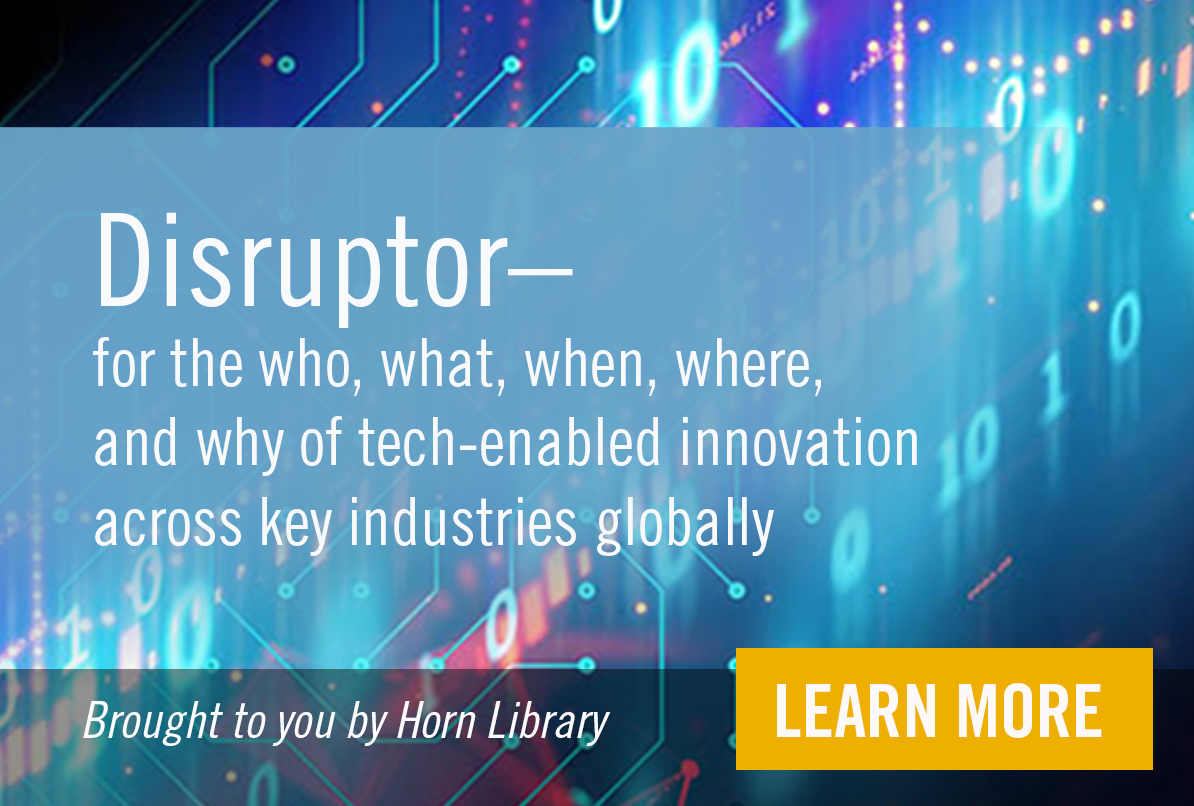 New Library Resource - Disruptor. The who, what, when, where, and why of tech-enabled innovation across key industries globally