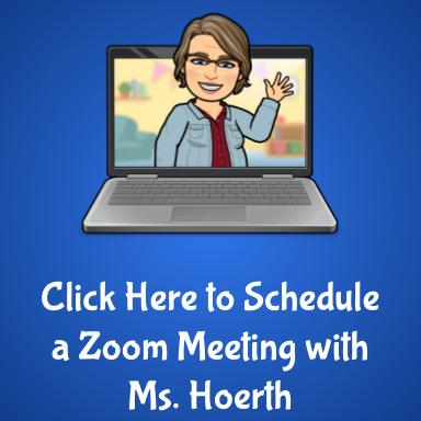 Click here to schedule a Zoom Meeting with Ms. Hoerth