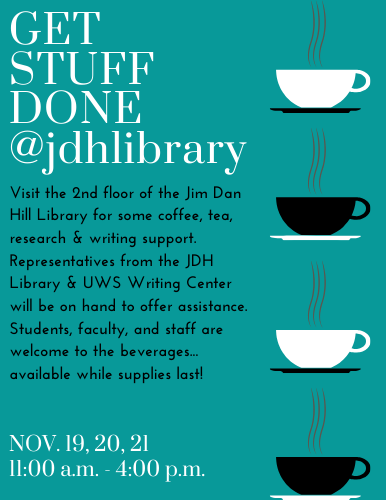 Visit the second floor of the JDH Library 11:00 - 4:00 November 19, 20, and 21 for free coffee, tea, research and writing assistance.