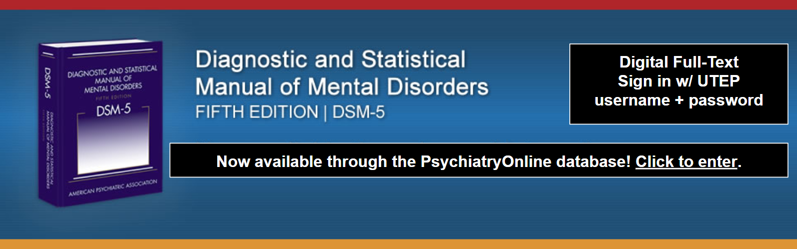 click here to enter Psychiatry Online, the UTEP Library's database with the full digital text of the DSM 5