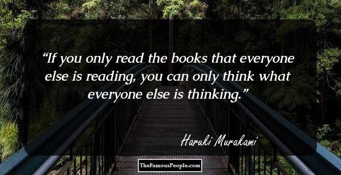Haruki Murakami Quote: If you only read the books that everyone else is reading, you can only think what everyone else is thinking.