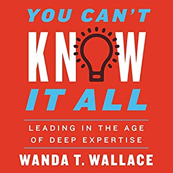 You Can't Know it All:Leading in the Age of Deep Expertise