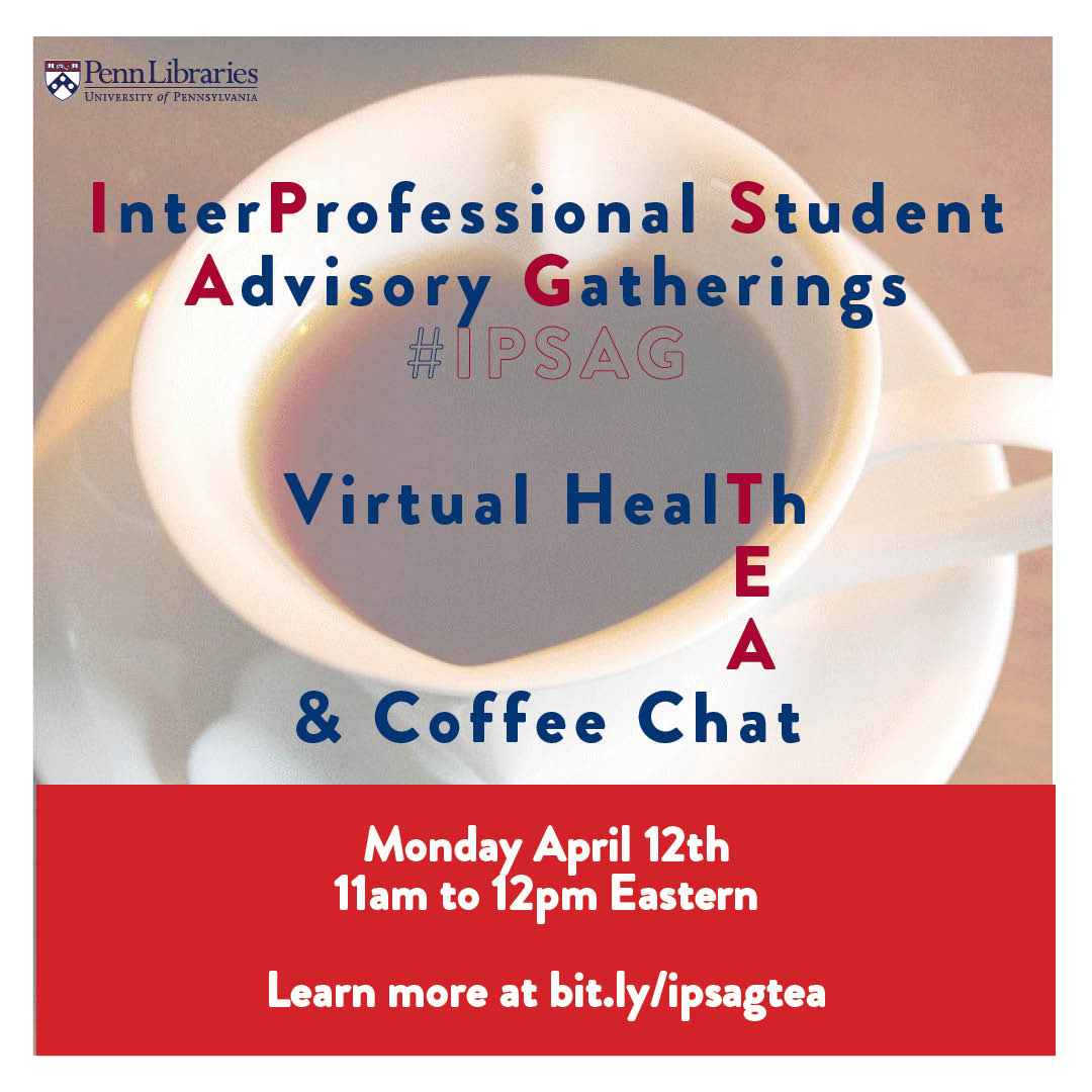 "Penn Libraries is hosting an event called ""Virtual Health Tea & Coffee Chat"" on Monday April 12th from 11am to 12pm Eastern for all students interested in health-related careers. Visit bit.ly/ipsagtea to register."
