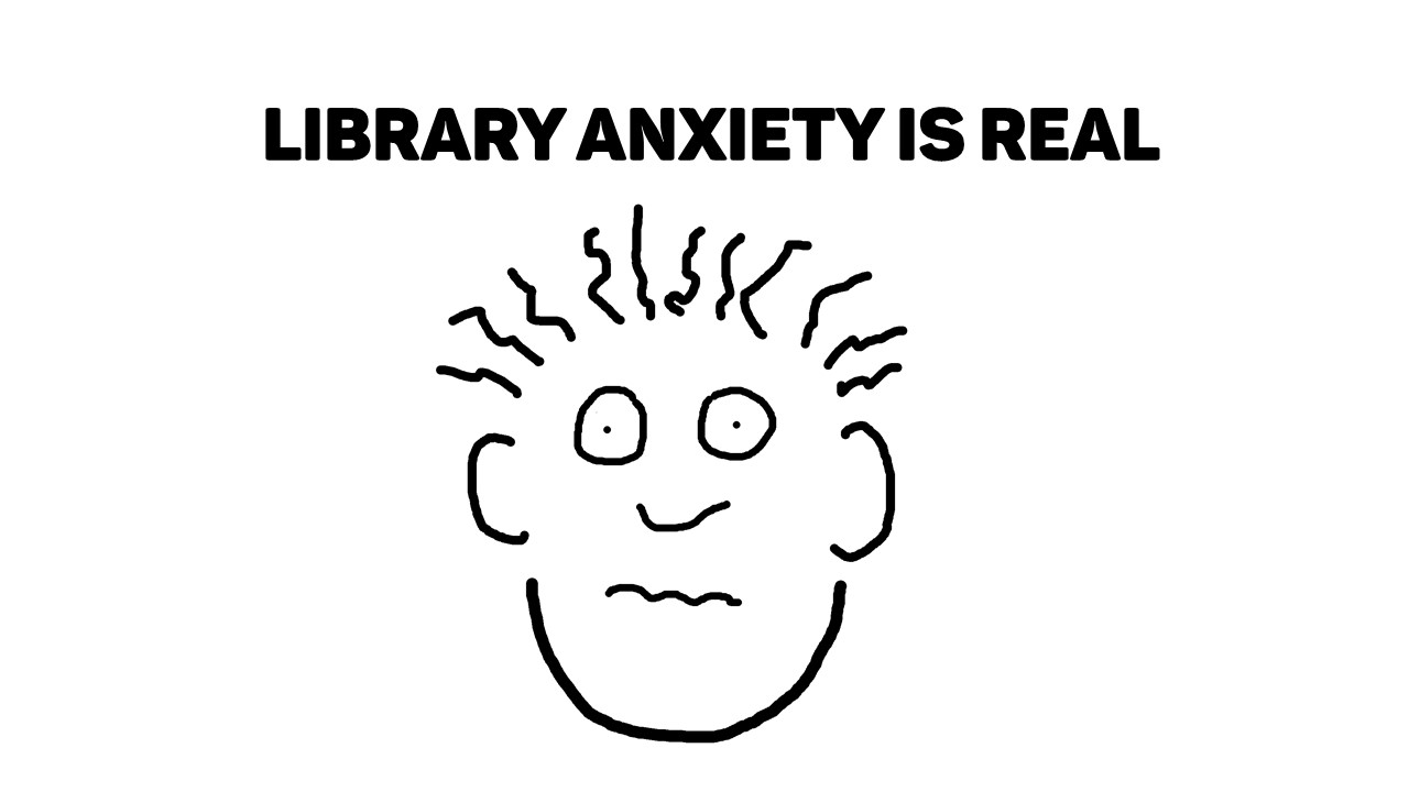 Library Anxiety is Real