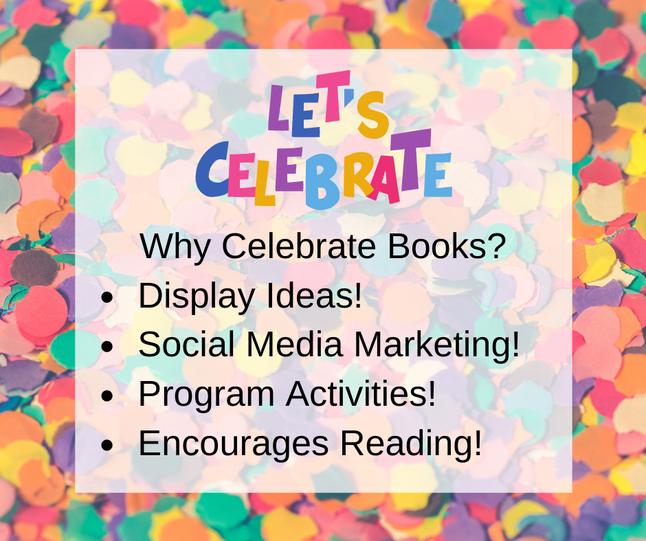 why celebrate books? display ideas, social media marketing, program activities, encourages reading.