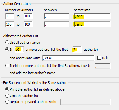 Image of Author Lists box: Author Separators; Number of Authors; between; before last; 1 to 100; ,; , and (the comma must be added); 100 to 100; ,; , and (the comma must be added); Abbreviated Author List; unchecked radio button; List all author names; checked radio button; If 10 (10 must be entered in the box) or more authors, list the first 7 (7 must be entered in box) author(s) and abbreviate with: ,et al.; unchecked box; Italic; unchecked radio button; If eight or more authors, list the first 6 authors; insert: empty box and add the last authors name; For Subsequent Works by the Same Author checked radio button; Print the author list as defined above; unchecked radio button; Omit the author list; unchecked radio button; Replace repeated authors with: unfilled box.