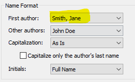 Name Format; First author: Smith, Jane (this is changed using the drop down box); Other authors: John Doe; Capitalization: As Is; unchecked box; Capitalize only the Author's last name; Initials: Full Name