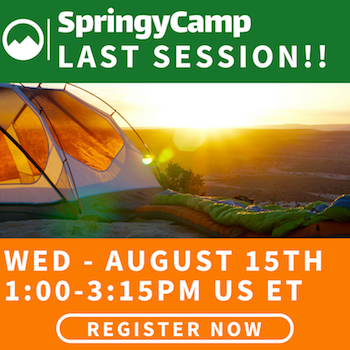 SpringyCamp - Last Session - Wed - August 15th - 1:00-3:15PM US ET - Click to Register Online
