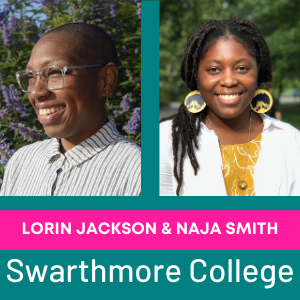 Lorin Jackson and Naja Smith Swarthmore College