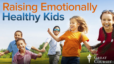 The Great Courses: Raising Emotionally Healthy Kids