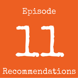 Episode 11 Recommendations