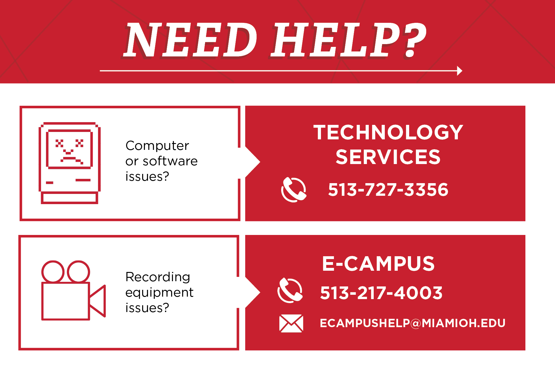 Need Help? Computer or software issues - Technology Services 513-727-3356, Recording equipment issues - E-Campus 513-217-4003, ecampushelp@miamioh.edu