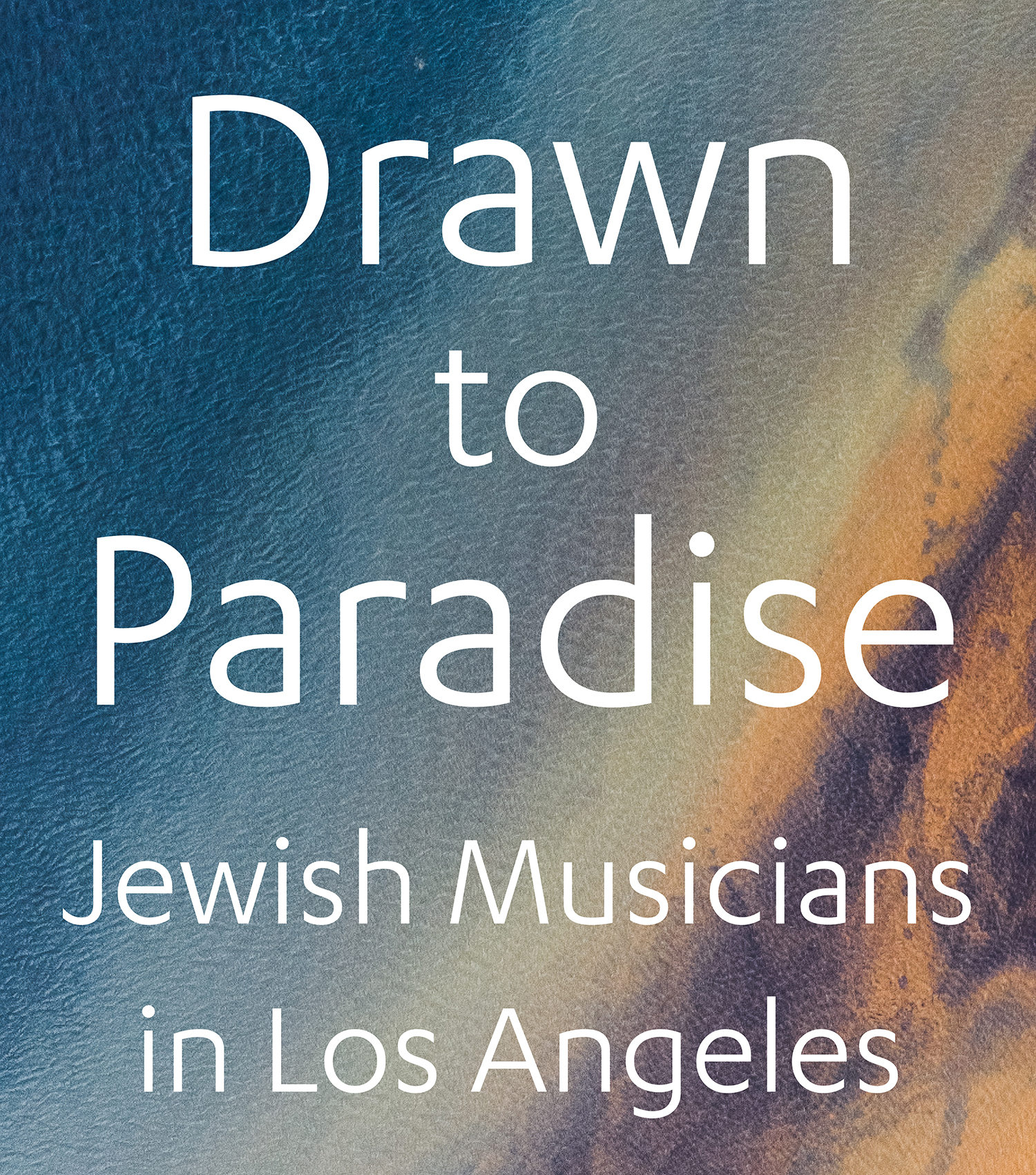 Drawn to Paradise - Jewish Musicians in Los Angeles