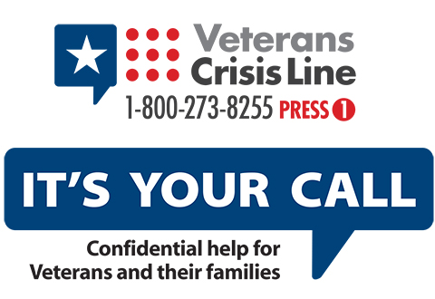 Veterans Crisis Line 1-800-273-8255 press 1:  It's your call, Confidential help for Veterans and their families.