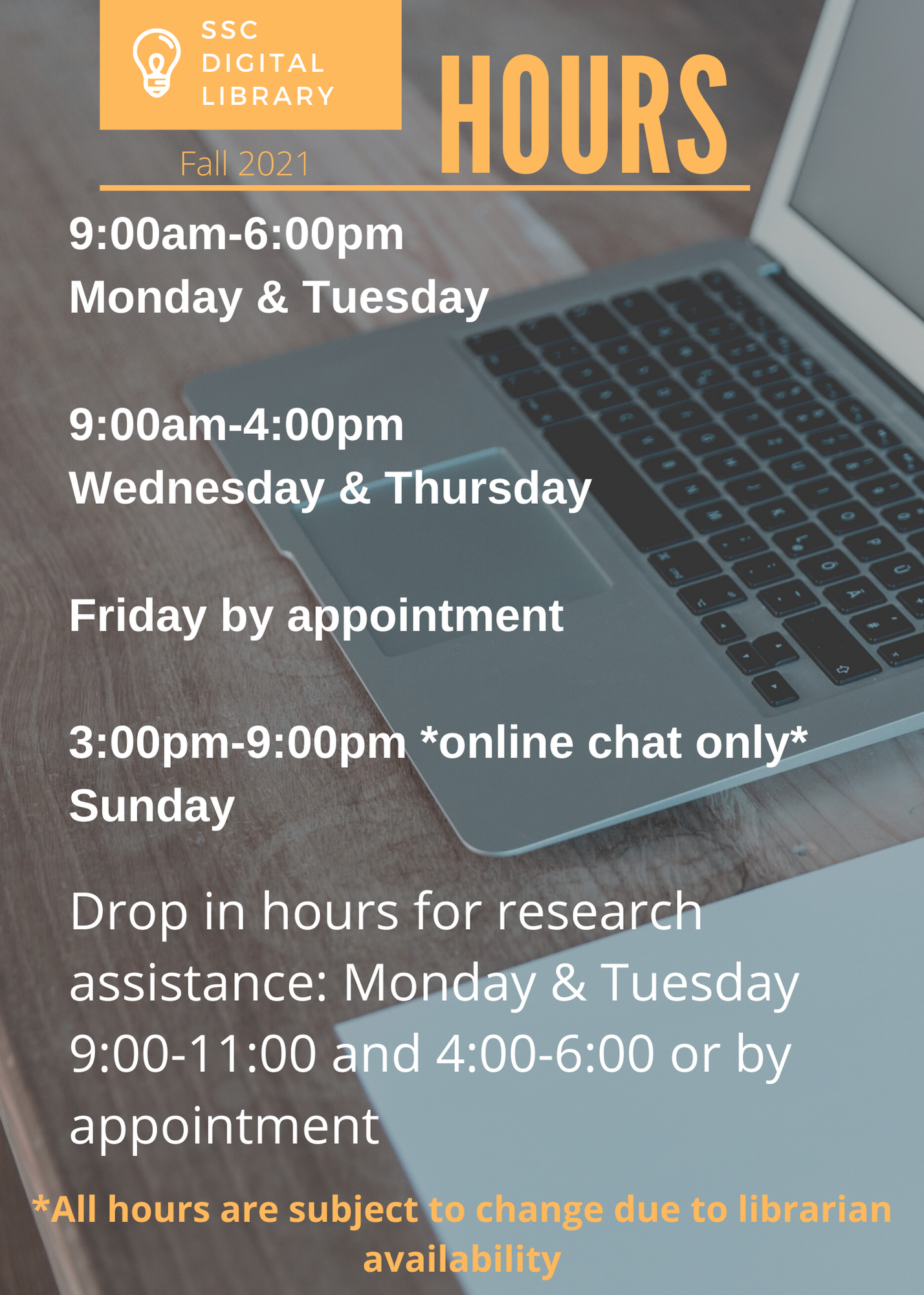 Fall 2021 hours in the library are 9:00am to 6:00pm Monday and Tuesday. 9:00am to 4:00pm Wednesday and Thursday. Friday by appointment. Sunday 3:00pm to 9:00pm online chat only.