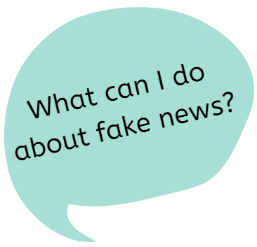 What can I do about fake news?