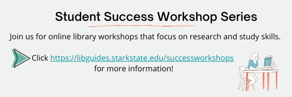 Student Success Workshops brought to you by the library.