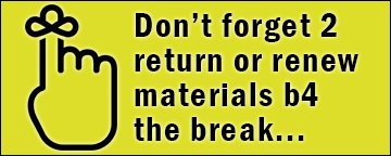 Don't forget to return or renew materials before the break