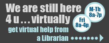 still here for you. get virtual help from librarian m-th 8-7 and fri 8-4