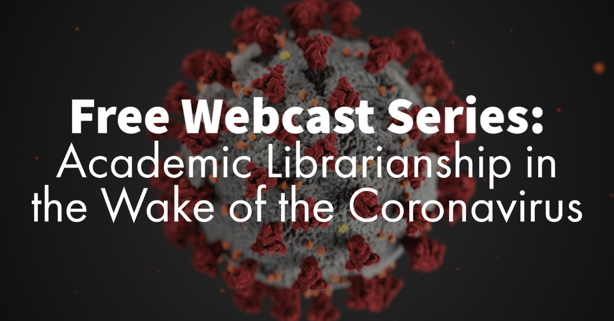 "Image of virus with text: ""Free Webcast Series: Academic Librarianship in the Wake of the Coronavirus"""