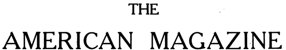 The American Magazine is available from HathiTrust from 1906 to 1922
