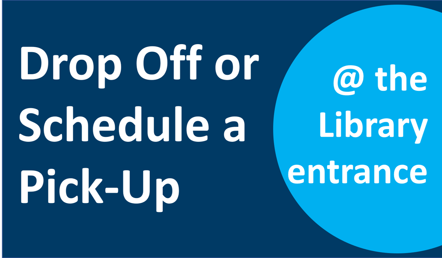 Drop off or Schedule a Pick-Up in the Library entrance