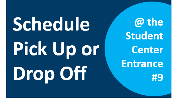 Schedule Pick Up or Drop Off at the Student Center Entrance #9