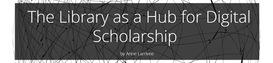 The Library as a Hub for Digital Scholarship - A Library Outreach Project