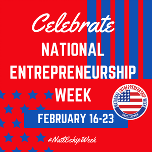Celebrate National Entrepreneurship Week February 16 - 23