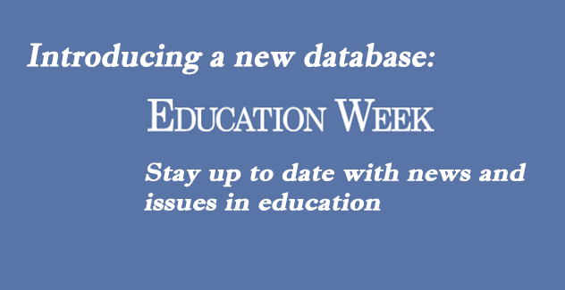 banner for new databases called Education Week - stay up to date with news and issues in education.