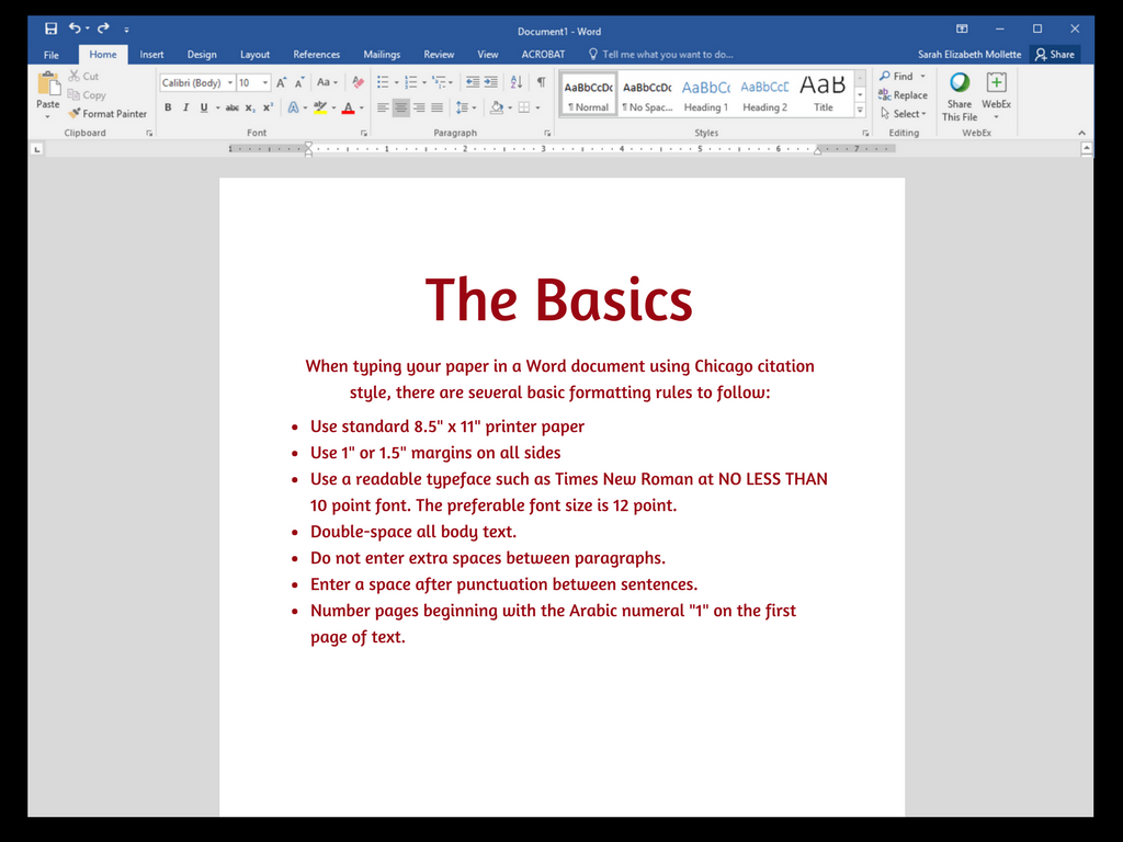 The Basics. When typing your paper in a Word document using Chicago citation style, there are several basic formatting rules to follow: Use standard 8.5