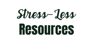 White background with green text that reads: Stress-Less Resources