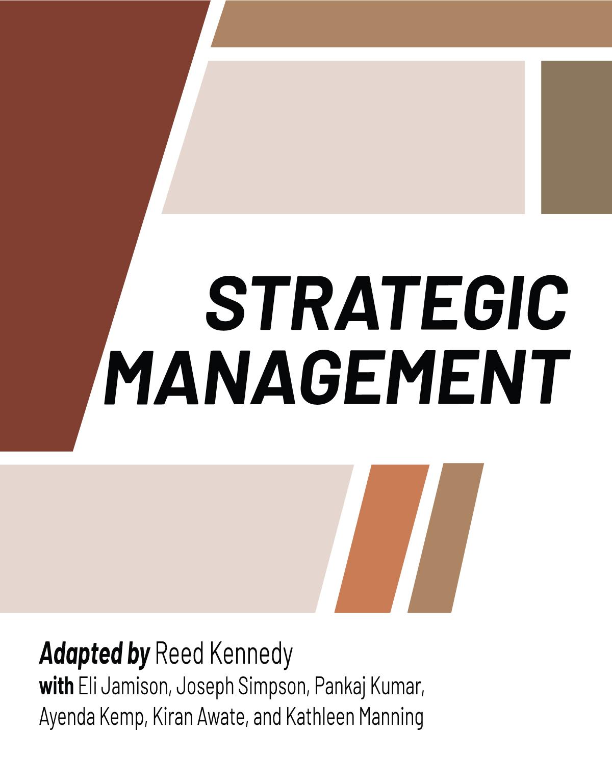 Cover of Strategic Managment, adapted by Reed Kennedy with Eli Jamison, Joseph Simpson, Pankaj Jumar, Aynda Kemp, Kiran Awate, and Kathleen Manning