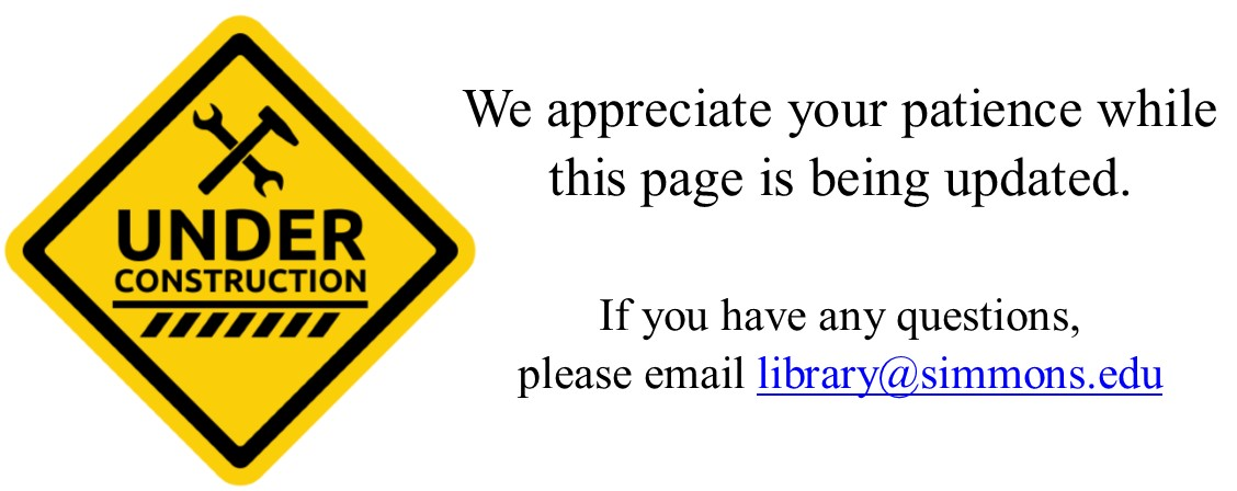 """Yellow diamond sign that reads """"Page Under Construction."""" Text to the right reads """"We appreciate you patience while this page is being updated. If you have questions, please email library@simmons.edu."""""""