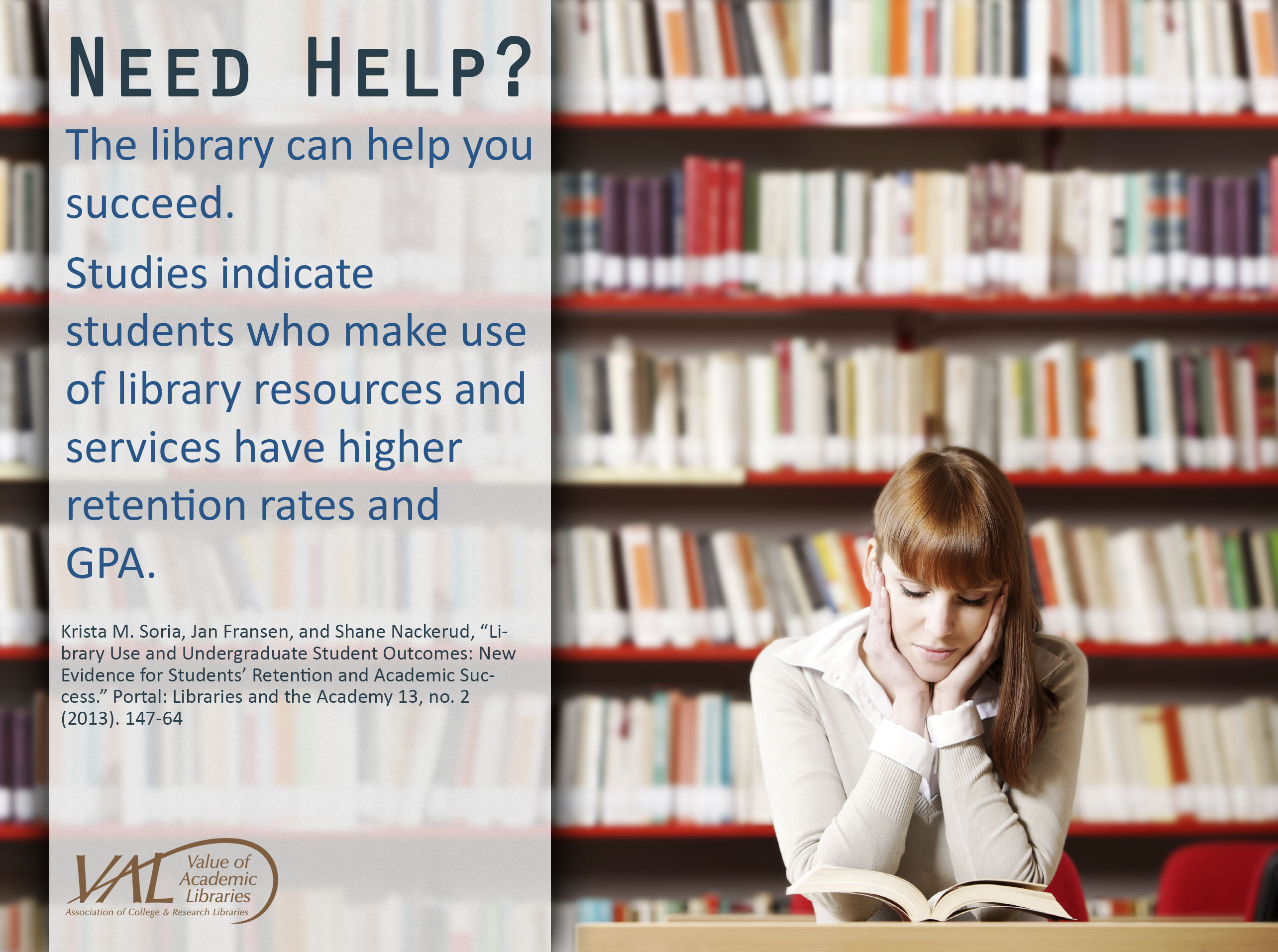 "library retention: ""Need Help? The library can help you succeed. Studies indicate students who make use of library resources and services have higher retention rates and GPA"