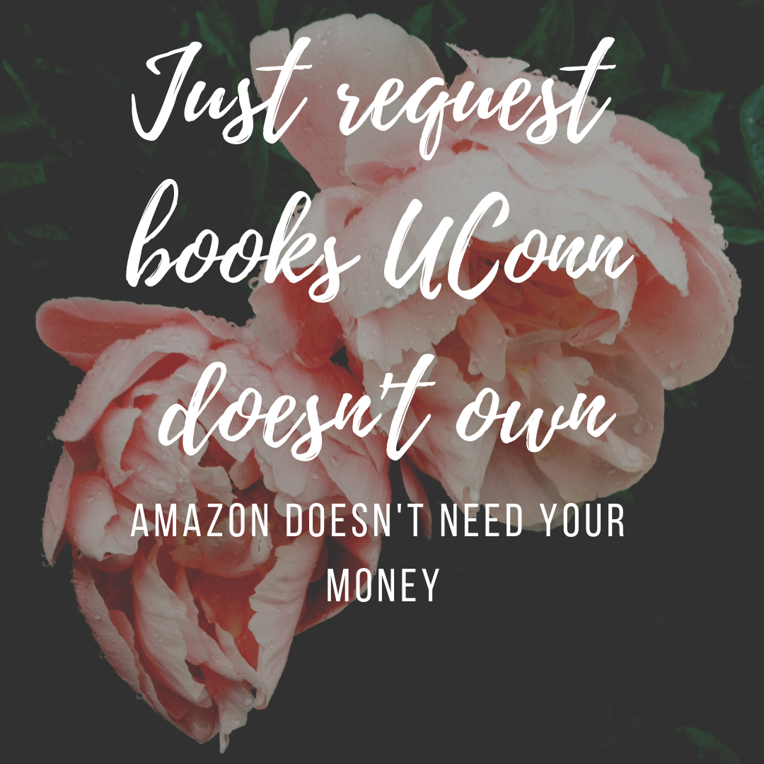 Request Books UConn doesn't own. Amazon doesn't need your money.