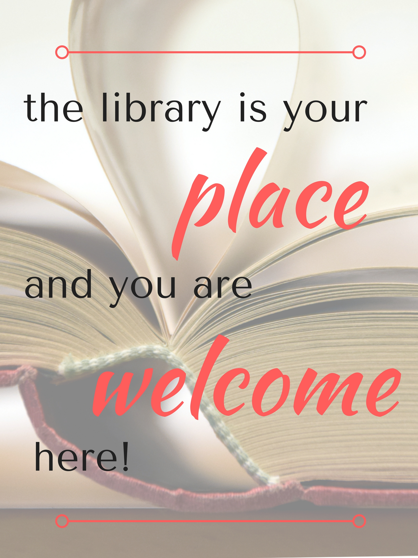 the library is your place and you are welcome here