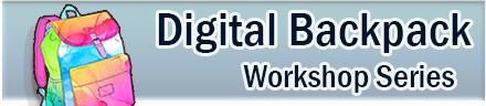 Digital Backpack Workshop Series