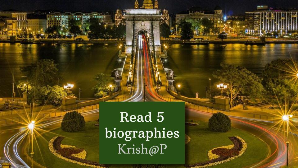 Read 5 biographies. Krish@P