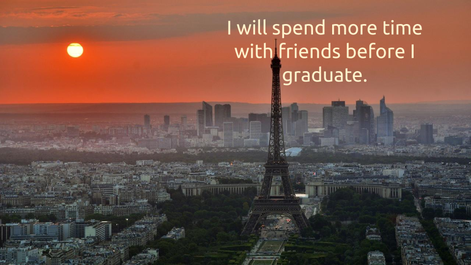 I will spend more time with friends before I graduate.