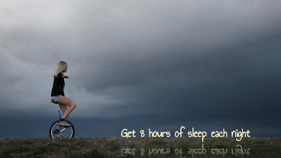 Get 8 hours of sleep each night